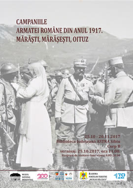Exhibition: Campaigns of the Romanian Army in 1917. Mărăşti, Mărăşeşti, Oituz